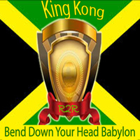 King Kong - Bend Down Your Head Babylon