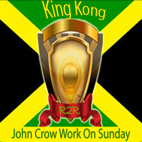 King Kong - John Crow Work on Sunday