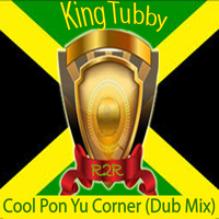 King Tubby - Cool Pon Yu Corner (Dub Mix)