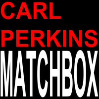 Carl Perkins - Matchbox