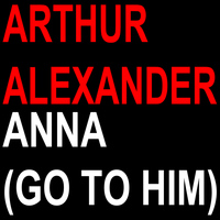 Arthur Alexander - Anna (Go to Him)