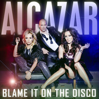 Alcazar - Blame It On The Disco