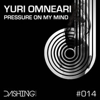 Yuri Omneari - Pressure On My Mind
