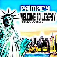 Primacy feat. MC Double C - Welcome to Liberty