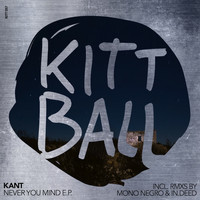 KANT - Never You Mind E.P. (Incl. Remixes by Mono Negro & In.Deed)