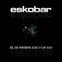 Eskobar - Eh, Eh (Nothing Else I Can Say)