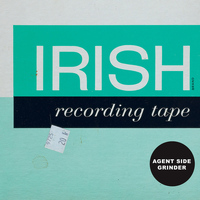 Agent Side Grinder - Irish Recording Tape