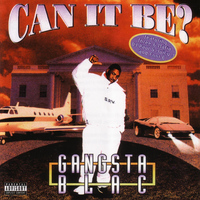 Gangsta Blac - Can It Be (Explicit)