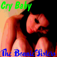 The Bonnie Sisters - Cry Baby
