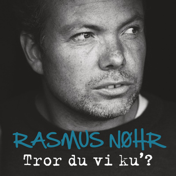 Rasmus Nøhr - Tror Du Vi Ku' (Single Version)