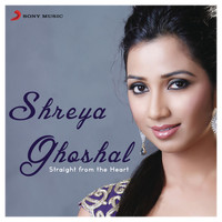 Shreya Ghoshal - Shreya Ghoshal: Straight from the Heart