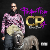 Pastor Troy - Crown Royal 4 (Explicit)