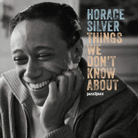 Horace Silver - Things We Don't Know About