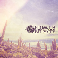 Flowjob - Eat Peyote