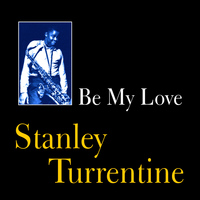 Stanley Turrentine - Be My Love