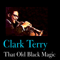 Clark Terry - That Old Black Magic