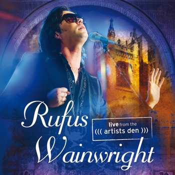 Rufus Wainwright - Live From The Artists Den (Live)
