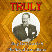 Guy Lombardo - Truly Guy Lombardo His Royal Canadians