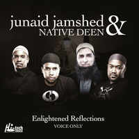Junaid Jamshed & Native Deen - Enlightened Reflections (Voice Only) - Islamic Nasheeds