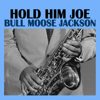 Bull Moose Jackson - Hold Him Joe