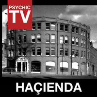 Psychic TV - Hacienda