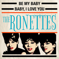 The Ronettes - Be My Baby / Baby, I Love You
