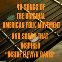 "Dave Van Ronk - 40 Songs of the Original American Folk Movement and Songs That Inspired ""Inside Llewyn Davis"""