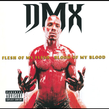 DMX - Flesh Of My Flesh, Blood Of My Blood (Explicit)