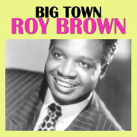 Roy Brown - Big Town