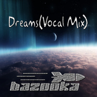DJ Bazooka - Dreams(Vocal Mix)