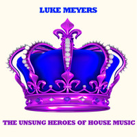 Luke Meyers - The Unsung Heroes of House Music