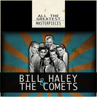 Bill Haley & The Comets - All the Greatest Masterpieces