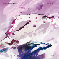 Porter Robinson - Sea Of Voices