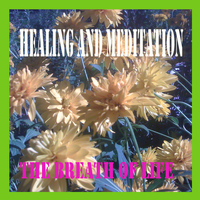 The Breath of Life - Healing and Meditation