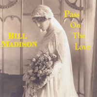Bill Madison - Pass On the Love
