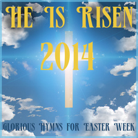 Music Box Angels - He Is Risen 2014: Glorious Hymns for Easter Week