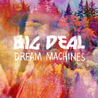 Big Deal - Dream Machines