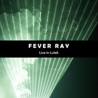 Fever Ray - Fever Ray (Live in Lulea)