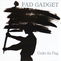 Fad Gadget - Under The Flag