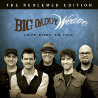 Big Daddy Weave - Love Come To Life: The Redeemed Edition