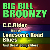 Big Bill Broonzy - C.C.Rider Meets Lonesome Road Blues