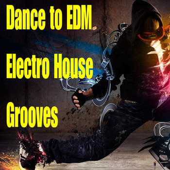 Various Artists - Dance to EDM Electro House Grooves
