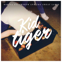 Daniel Ellsworth & The Great Lakes - Kid Tiger