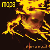 Maps - I Dream Of Crystal