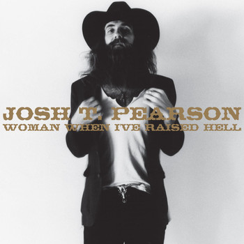 Josh T. Pearson - Woman, When I've Raised Hell
