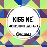 Rushroom feat. Fara - Kiss Me!