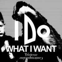 Tristesse Contemporaine - I Do What I Want - EP