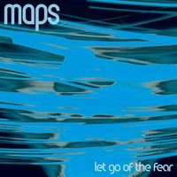 Maps - Let Go Of The Fear