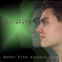 Inclusive - Never Live Without You