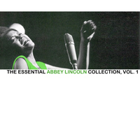 Abbey Lincoln - The Essential Abbey Lincoln Collection, Vol. 1